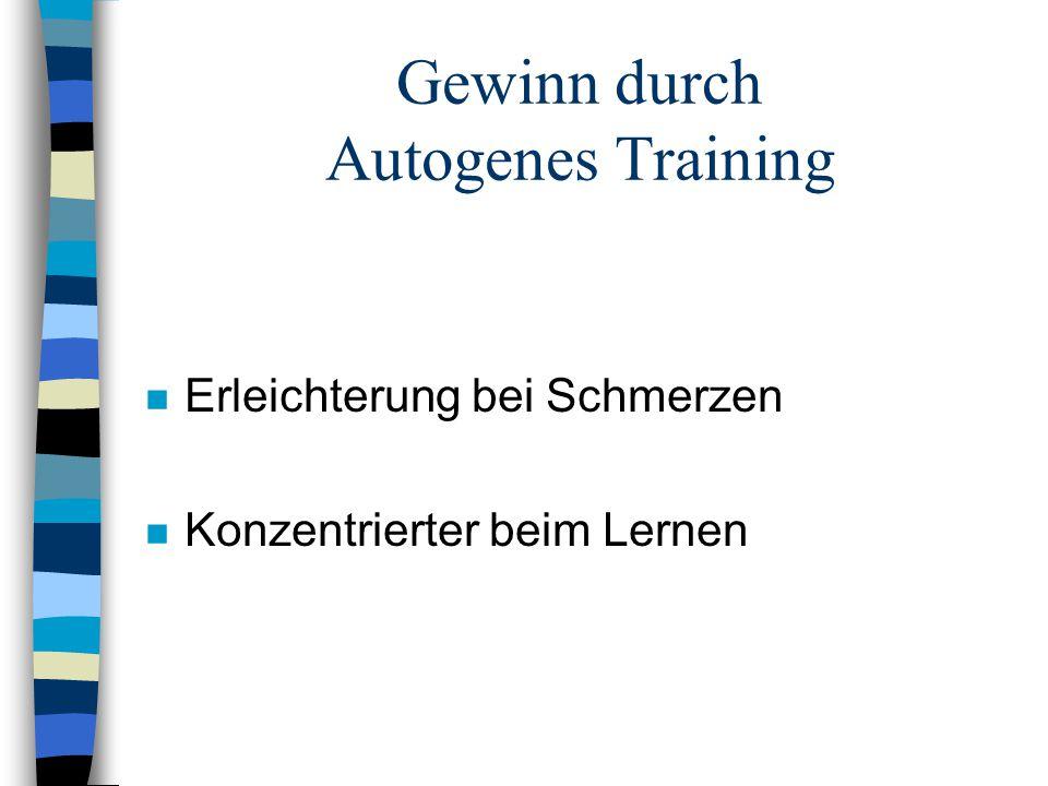 Gewinn durch Autogenes Training n Erleichterung bei Schmerzen n Konzentrierter beim Lernen