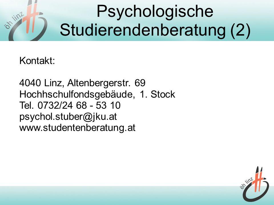Psychologische Studierendenberatung (2) Kontakt: 4040 Linz, Altenbergerstr. 69 Hochhschulfondsgebäude, 1. Stock Tel. 0732/24 68 - 53 10 psychol.stuber