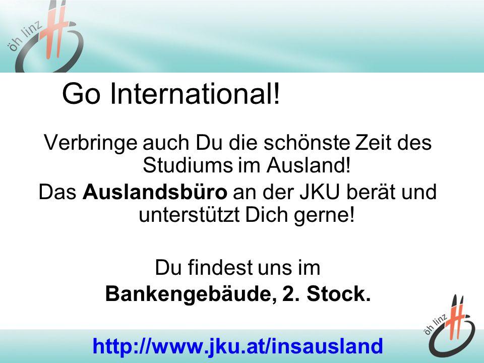 Go International! Verbringe auch Du die schönste Zeit des Studiums im Ausland! Das Auslandsbüro an der JKU berät und unterstützt Dich gerne! Du findes