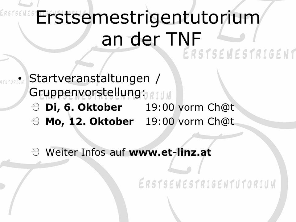 Erstsemestrigentutorium an der TNF Startveranstaltungen / Gruppenvorstellung: Di, 6. Oktober19:00 vorm Ch@t Mo, 12. Oktober 19:00 vorm Ch@t Weiter Inf
