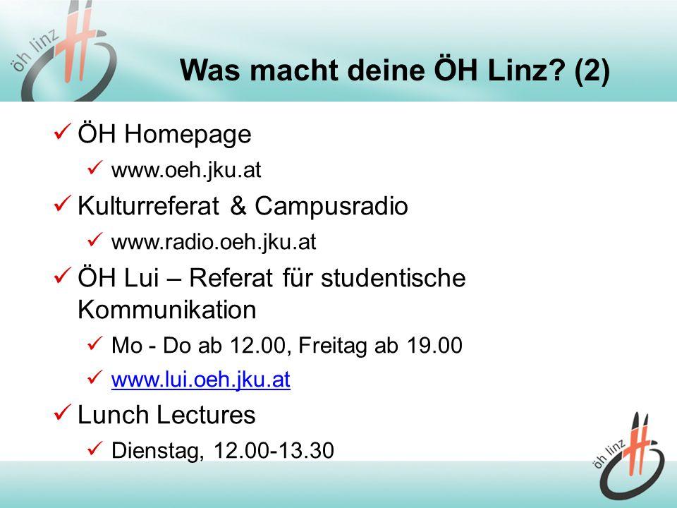 Was macht deine ÖH Linz? (2) ÖH Homepage www.oeh.jku.at Kulturreferat & Campusradio www.radio.oeh.jku.at ÖH Lui – Referat für studentische Kommunikati
