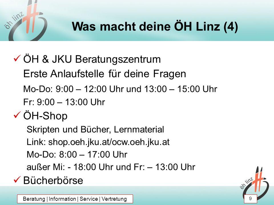 Was macht deine ÖH Linz (4) ÖH & JKU Beratungszentrum Erste Anlaufstelle für deine Fragen Mo-Do: 9:00 – 12:00 Uhr und 13:00 – 15:00 Uhr Fr: 9:00 – 13:00 Uhr ÖH-Shop Skripten und Bücher, Lernmaterial Link: shop.oeh.jku.at/ocw.oeh.jku.at Mo-Do: 8:00 – 17:00 Uhr außer Mi: - 18:00 Uhr und Fr: – 13:00 Uhr Bücherbörse Beratung | Information | Service | Vertretung 9