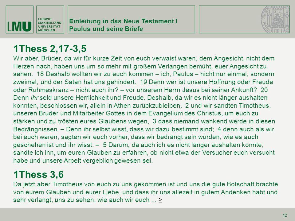 Einleitung in das Neue Testament I Paulus und seine Briefe 12 1Thess 2,17-3,5 Wir aber, Brüder, da wir für kurze Zeit von euch verwaist waren, dem Ang
