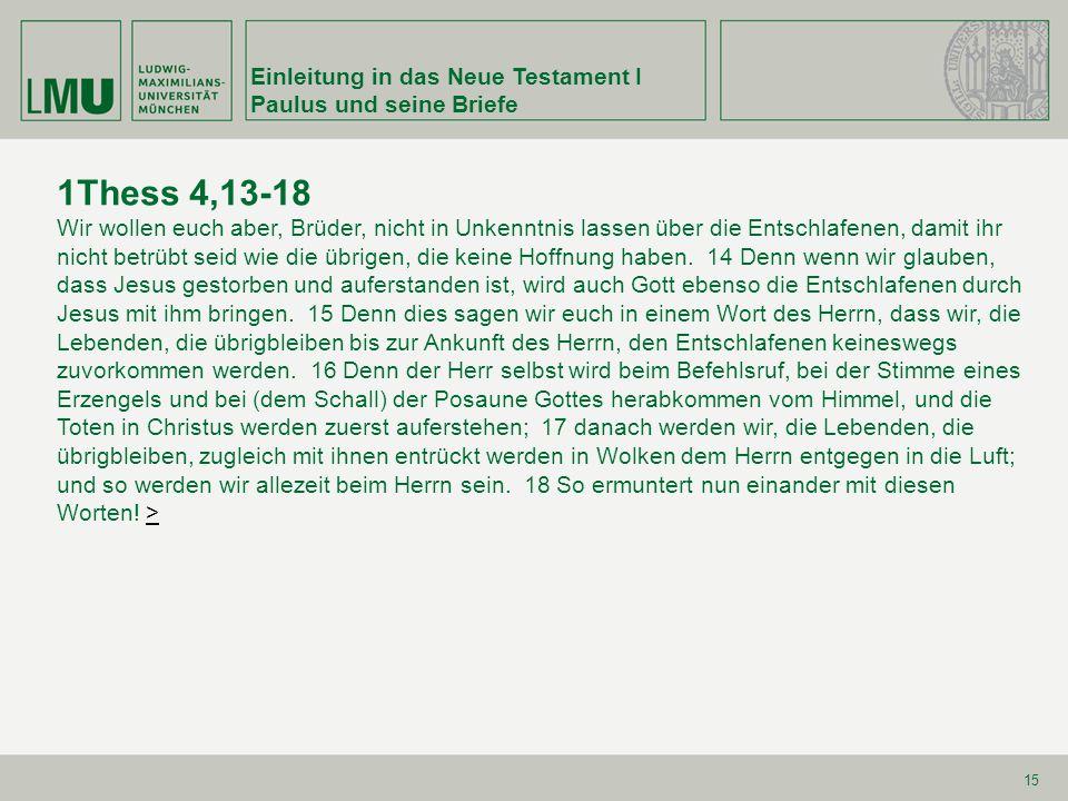 Einleitung in das Neue Testament I Paulus und seine Briefe 15 1Thess 4,13-18 Wir wollen euch aber, Brüder, nicht in Unkenntnis lassen über die Entschl