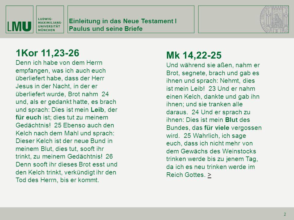 Einleitung in das Neue Testament I Paulus und seine Briefe 2 1Kor 11,23-26 Denn ich habe von dem Herrn empfangen, was ich auch euch überliefert habe,