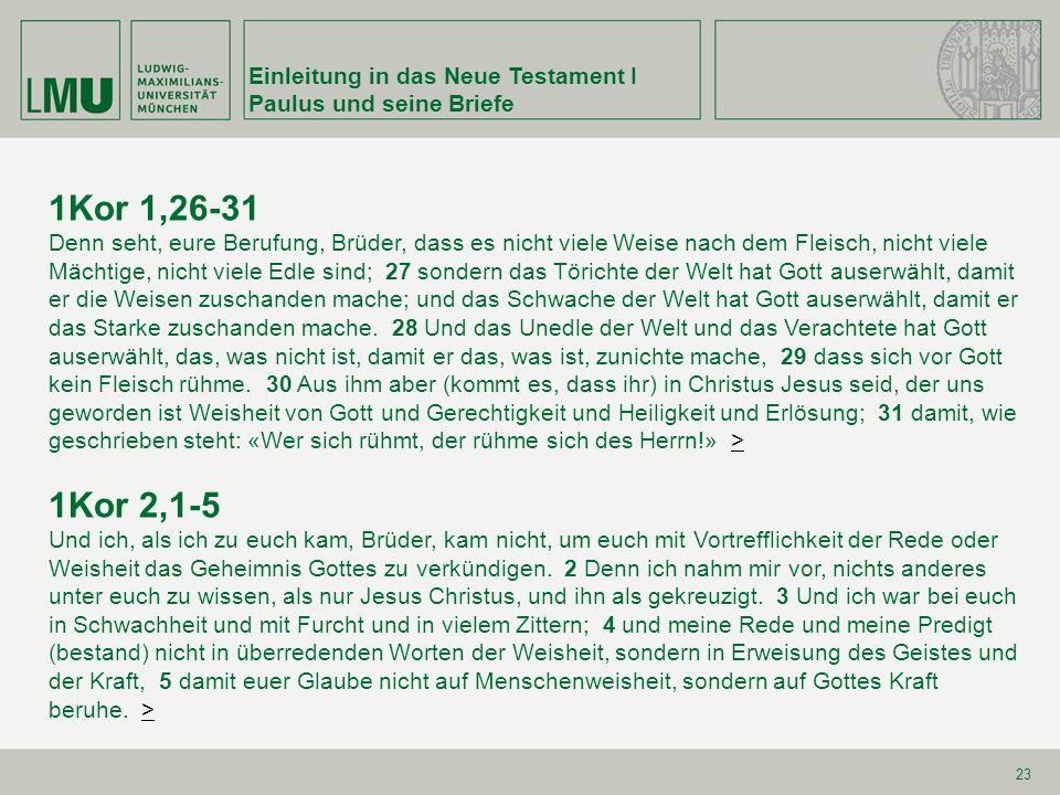 Einleitung in das Neue Testament I Paulus und seine Briefe 23 1Kor 1,26-31 Denn seht, eure Berufung, Brüder, dass es nicht viele Weise nach dem Fleisc