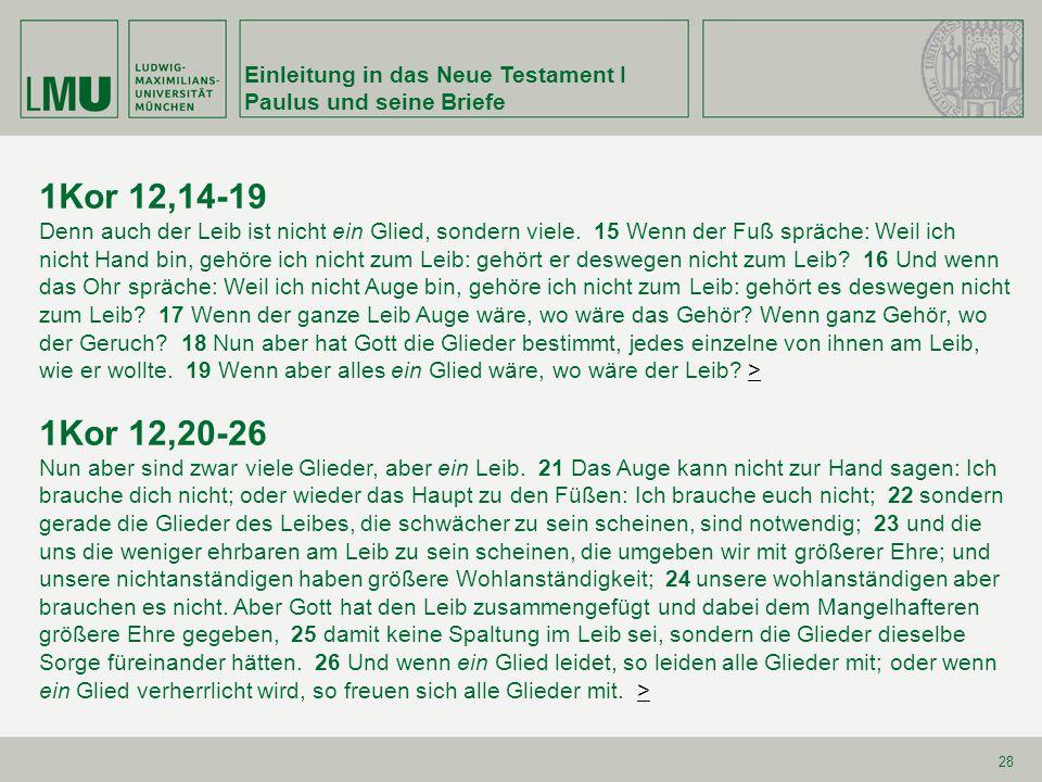 Einleitung in das Neue Testament I Paulus und seine Briefe 28 1Kor 12,14-19 Denn auch der Leib ist nicht ein Glied, sondern viele. 15 Wenn der Fuß spr