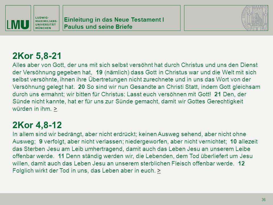 Einleitung in das Neue Testament I Paulus und seine Briefe 36 2Kor 5,8-21 Alles aber von Gott, der uns mit sich selbst versöhnt hat durch Christus und