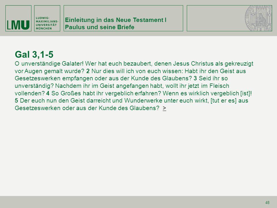 Einleitung in das Neue Testament I Paulus und seine Briefe 48 Gal 3,1-5 O unverständige Galater.