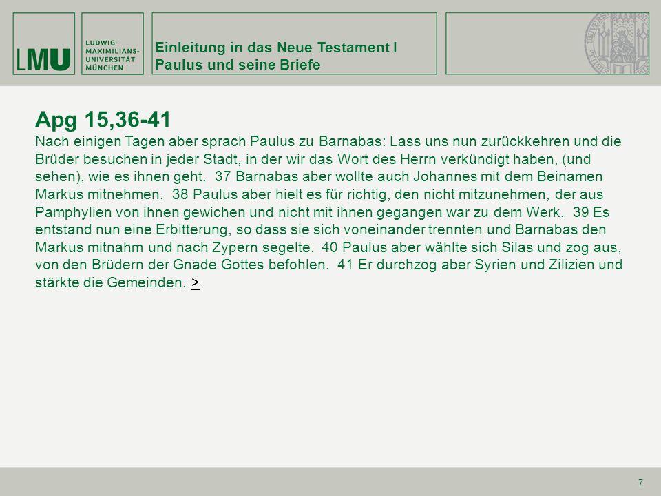 Einleitung in das Neue Testament I Paulus und seine Briefe 7 Apg 15,36-41 Nach einigen Tagen aber sprach Paulus zu Barnabas: Lass uns nun zurückkehren