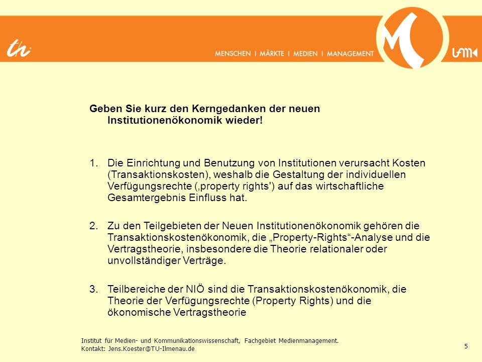 Institut für Medien- und Kommunikationswissenschaft, Fachgebiet Medienmanagement. Kontakt: Jens.Koester@TU-Ilmenau.de 5 Geben Sie kurz den Kerngedanke