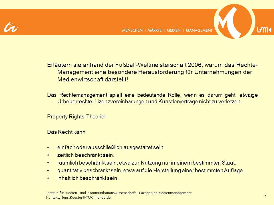 Institut für Medien- und Kommunikationswissenschaft, Fachgebiet Medienmanagement. Kontakt: Jens.Koester@TU-Ilmenau.de 7 Erläutern sie anhand der Fußba