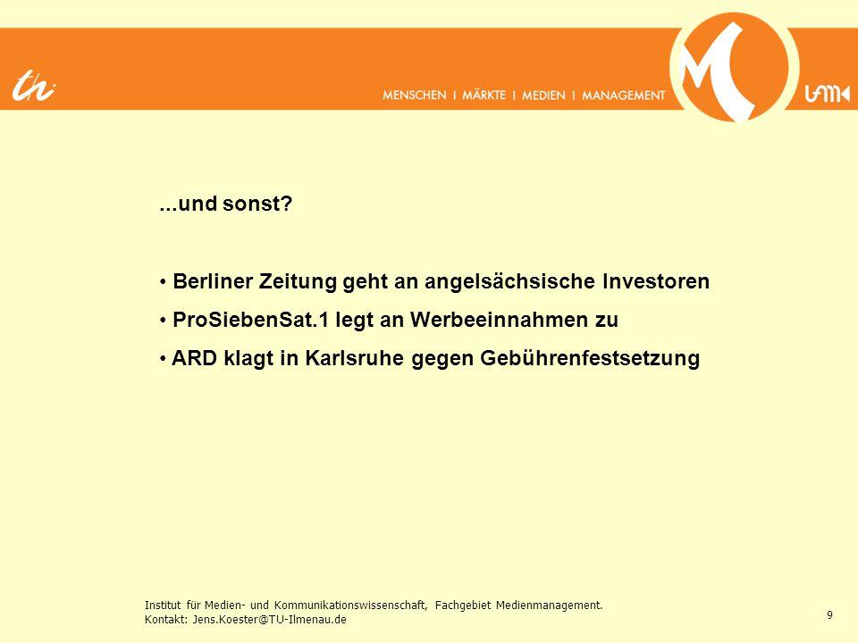Institut für Medien- und Kommunikationswissenschaft, Fachgebiet Medienmanagement. Kontakt: Jens.Koester@TU-Ilmenau.de 9...und sonst? Berliner Zeitung