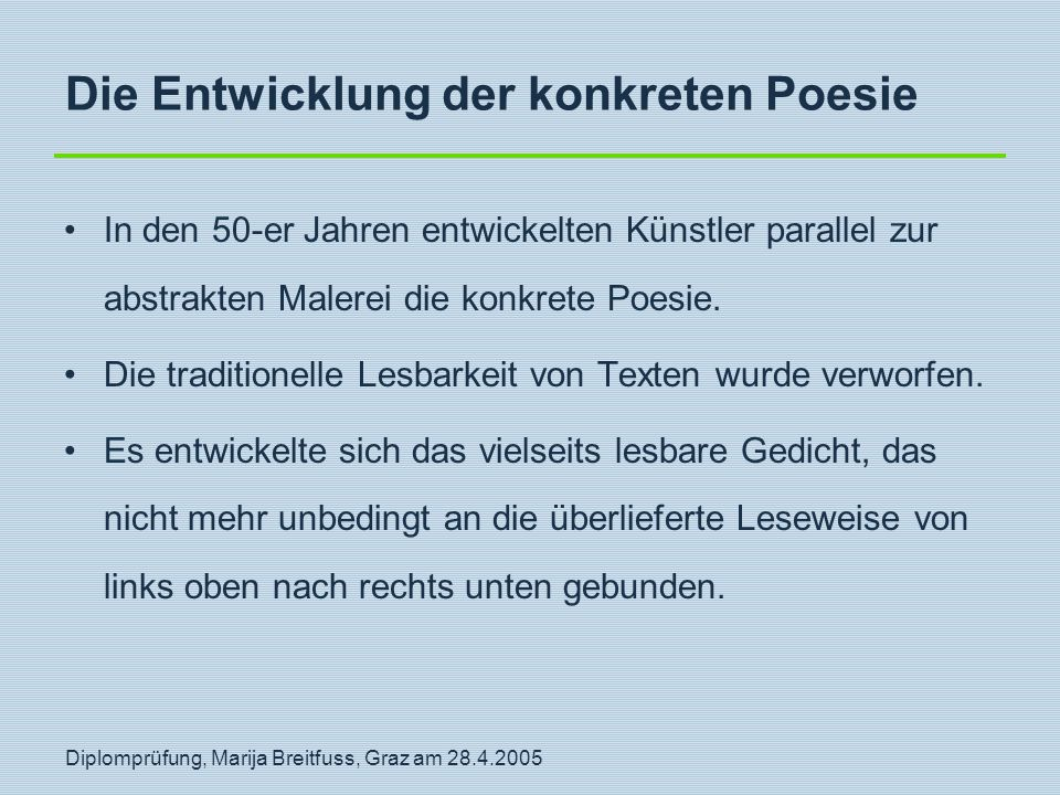Diplomprüfung, Marija Breitfuss, Graz am 28.4.2005 Die Entwicklung der konkreten Poesie In den 50-er Jahren entwickelten Künstler parallel zur abstrak