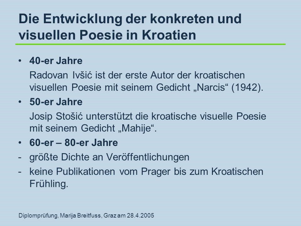Diplomprüfung, Marija Breitfuss, Graz am 28.4.2005 Die Entwicklung der konkreten und visuellen Poesie in Kroatien 40-er Jahre Radovan Ivšić ist der er