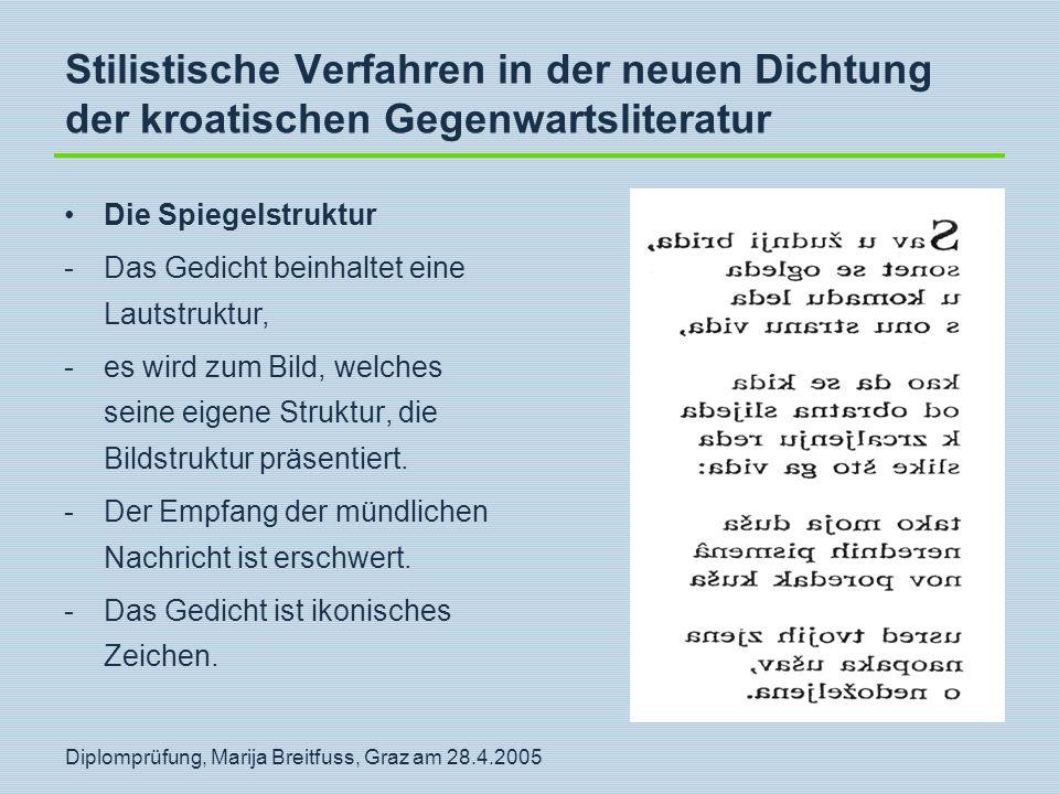 Diplomprüfung, Marija Breitfuss, Graz am 28.4.2005 Stilistische Verfahren in der neuen Dichtung der kroatischen Gegenwartsliteratur Die Spiegelstruktu