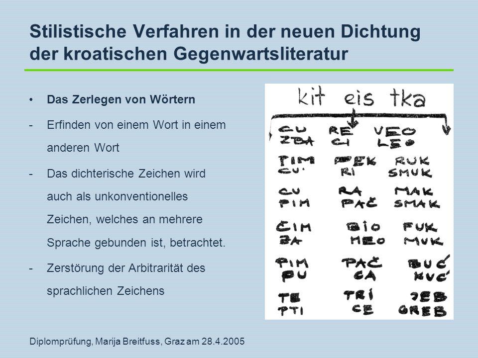 Diplomprüfung, Marija Breitfuss, Graz am 28.4.2005 Stilistische Verfahren in der neuen Dichtung der kroatischen Gegenwartsliteratur Das Zerlegen von W