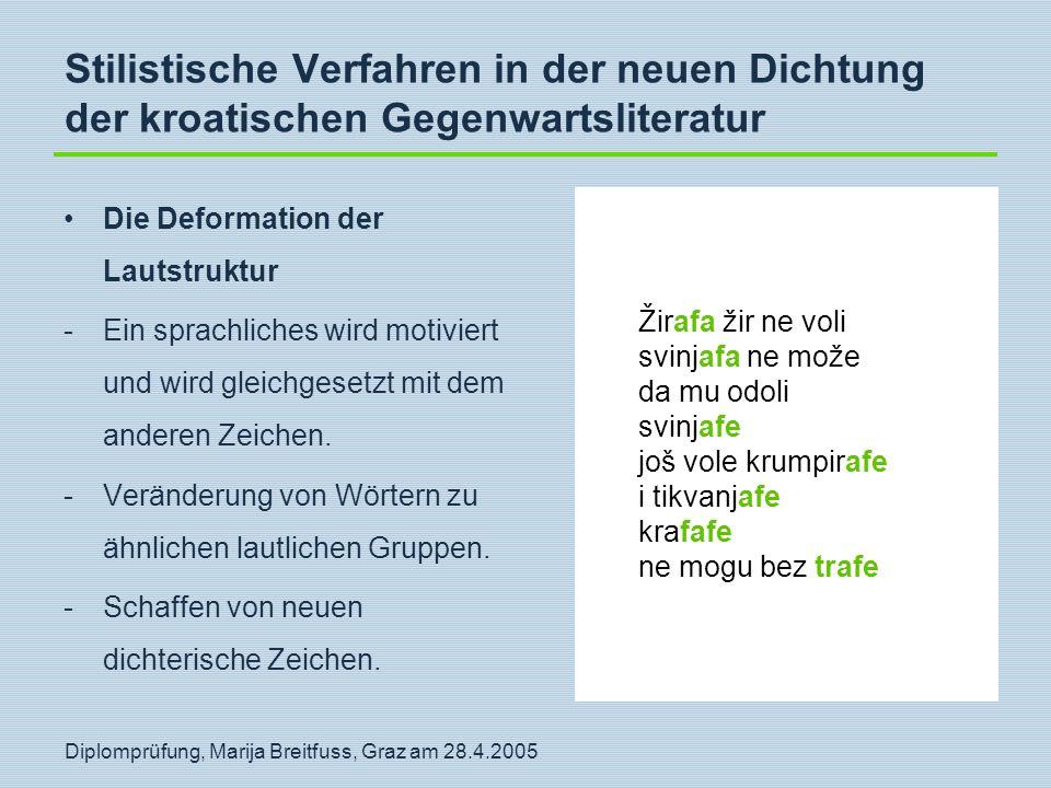 Diplomprüfung, Marija Breitfuss, Graz am 28.4.2005 Stilistische Verfahren in der neuen Dichtung der kroatischen Gegenwartsliteratur Die Deformation de