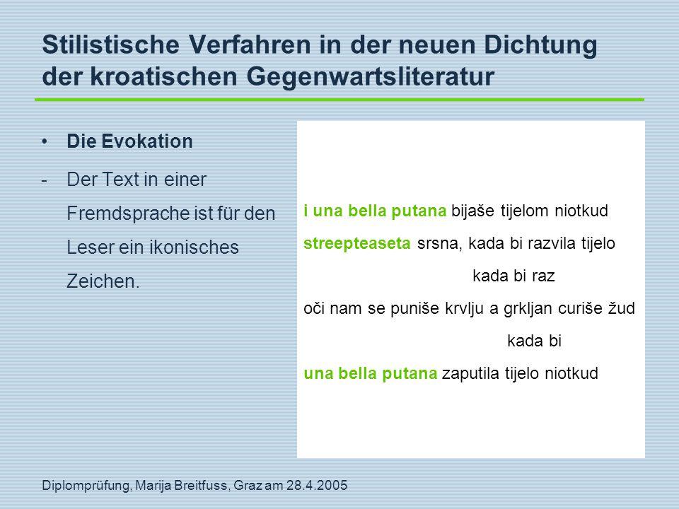 Diplomprüfung, Marija Breitfuss, Graz am 28.4.2005 Stilistische Verfahren in der neuen Dichtung der kroatischen Gegenwartsliteratur Die Evokation -Der