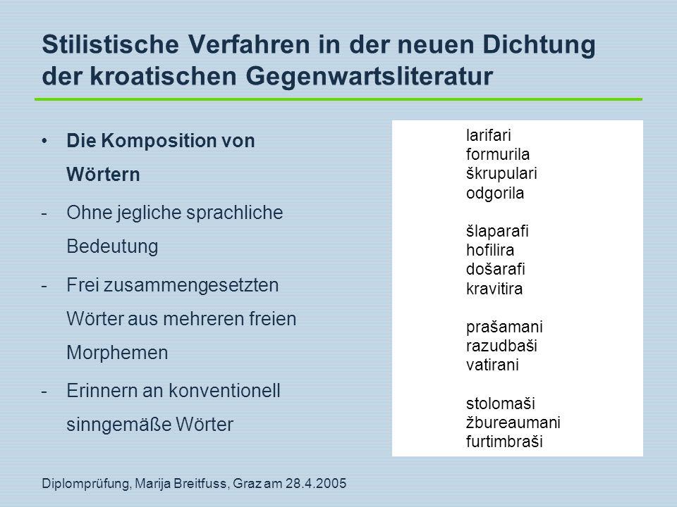 Diplomprüfung, Marija Breitfuss, Graz am 28.4.2005 Stilistische Verfahren in der neuen Dichtung der kroatischen Gegenwartsliteratur Die Komposition vo