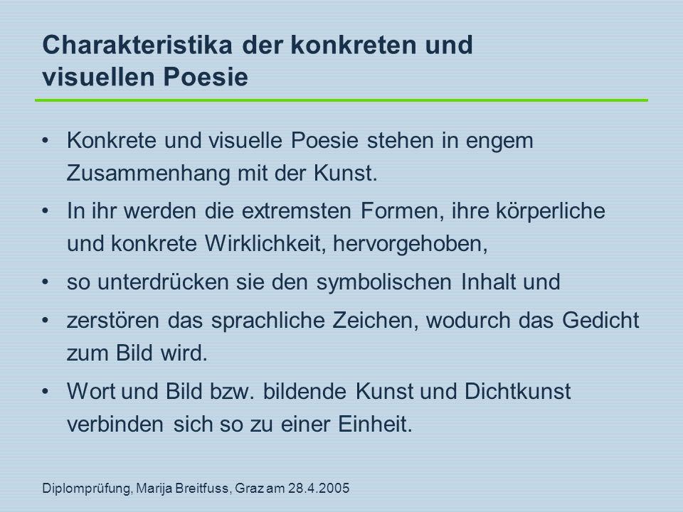 Diplomprüfung, Marija Breitfuss, Graz am 28.4.2005 Charakteristika der konkreten und visuellen Poesie Konkrete und visuelle Poesie stehen in engem Zus