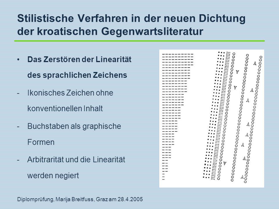 Diplomprüfung, Marija Breitfuss, Graz am 28.4.2005 Stilistische Verfahren in der neuen Dichtung der kroatischen Gegenwartsliteratur Das Zerstören der