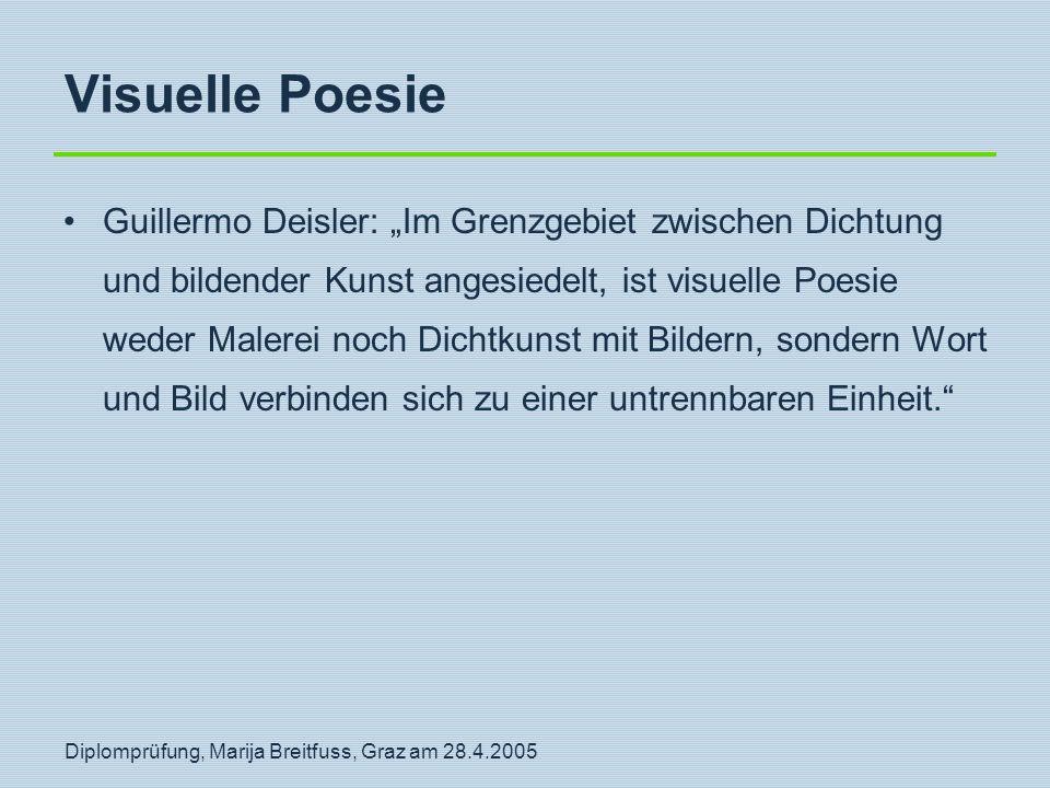 """Diplomprüfung, Marija Breitfuss, Graz am 28.4.2005 Visuelle Poesie Guillermo Deisler: """"Im Grenzgebiet zwischen Dichtung und bildender Kunst angesiedel"""
