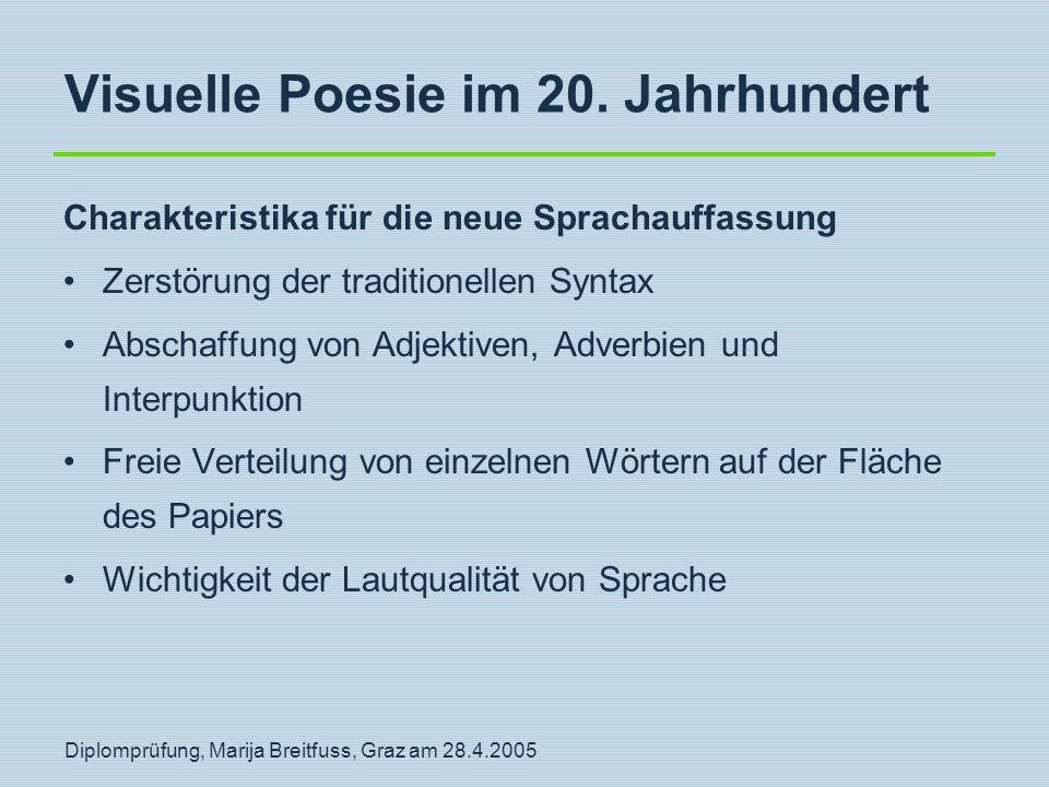 Diplomprüfung, Marija Breitfuss, Graz am 28.4.2005 Visuelle Poesie im 20. Jahrhundert Charakteristika für die neue Sprachauffassung Zerstörung der tra