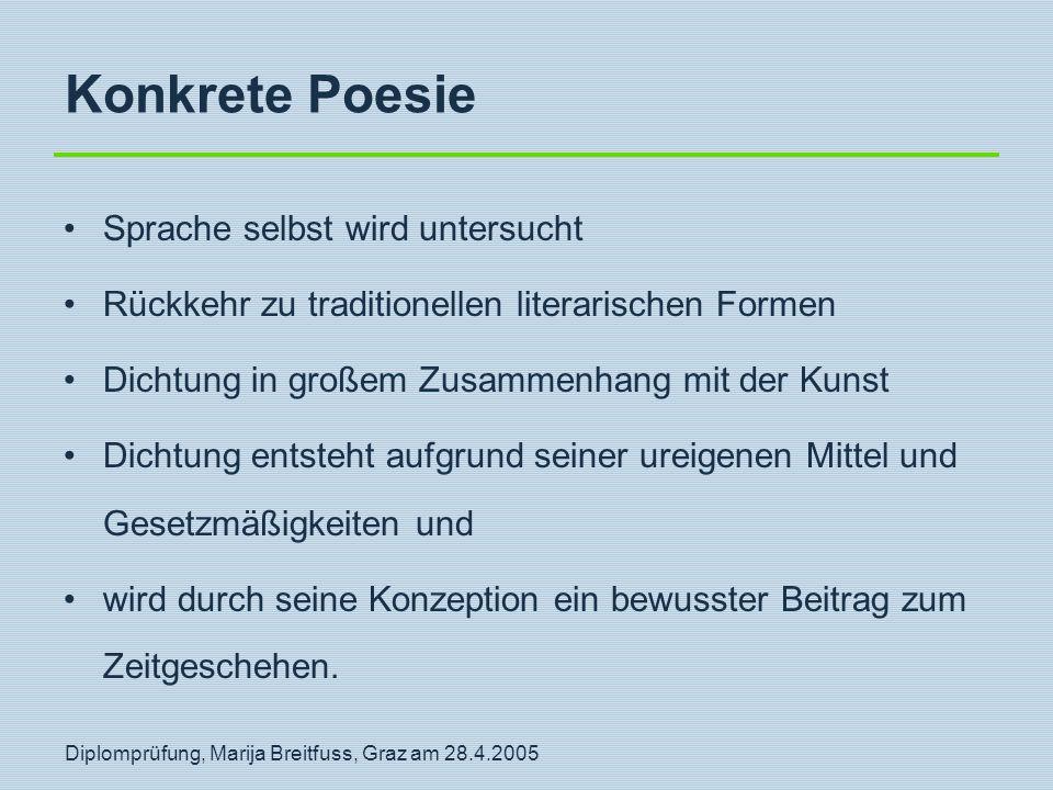 Diplomprüfung, Marija Breitfuss, Graz am 28.4.2005 Konkrete Poesie Sprache selbst wird untersucht Rückkehr zu traditionellen literarischen Formen Dich