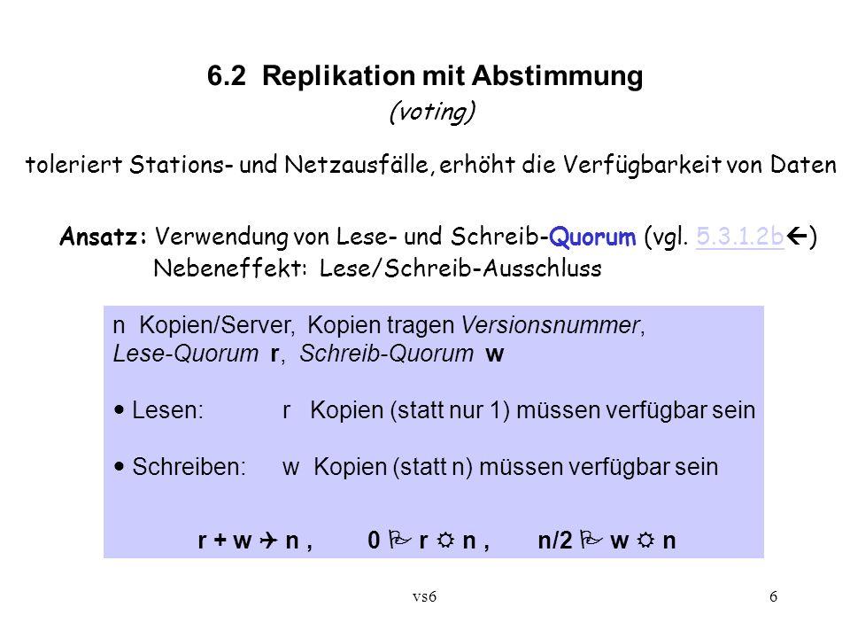 vs66 6.2 Replikation mit Abstimmung (voting) toleriert Stations- und Netzausfälle, erhöht die Verfügbarkeit von Daten Ansatz: Verwendung von Lese- und Schreib-Quorum (vgl.