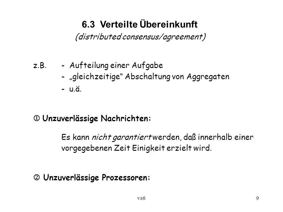 """vs69 6.3 Verteilte Übereinkunft (distributed consensus/agreement) z.B.- Aufteilung einer Aufgabe - """"gleichzeitige Abschaltung von Aggregaten - u.ä."""