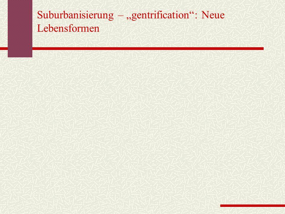"Suburbanisierung – ""gentrification"": Neue Lebensformen"