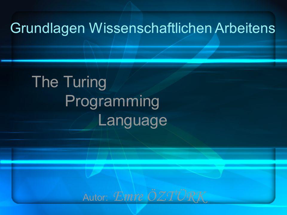 Grundlagen Wissenschaftlichen Arbeitens The Turing Programming Language Autor: Emre ÖZTÜRK