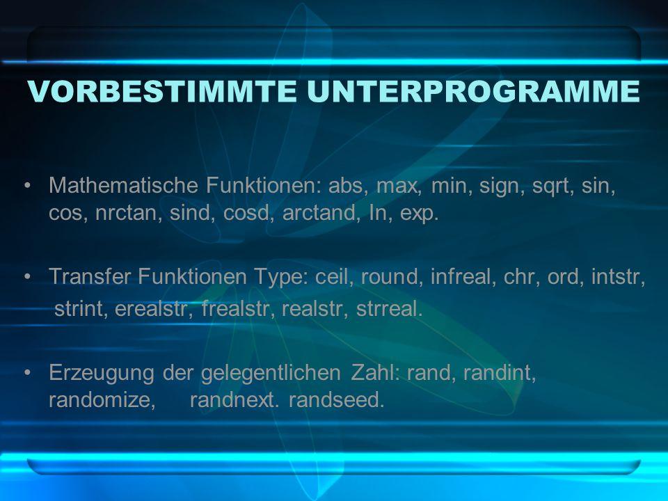 VORBESTIMMTE UNTERPROGRAMME Mathematische Funktionen: abs, max, min, sign, sqrt, sin, cos, nrctan, sind, cosd, arctand, In, exp.