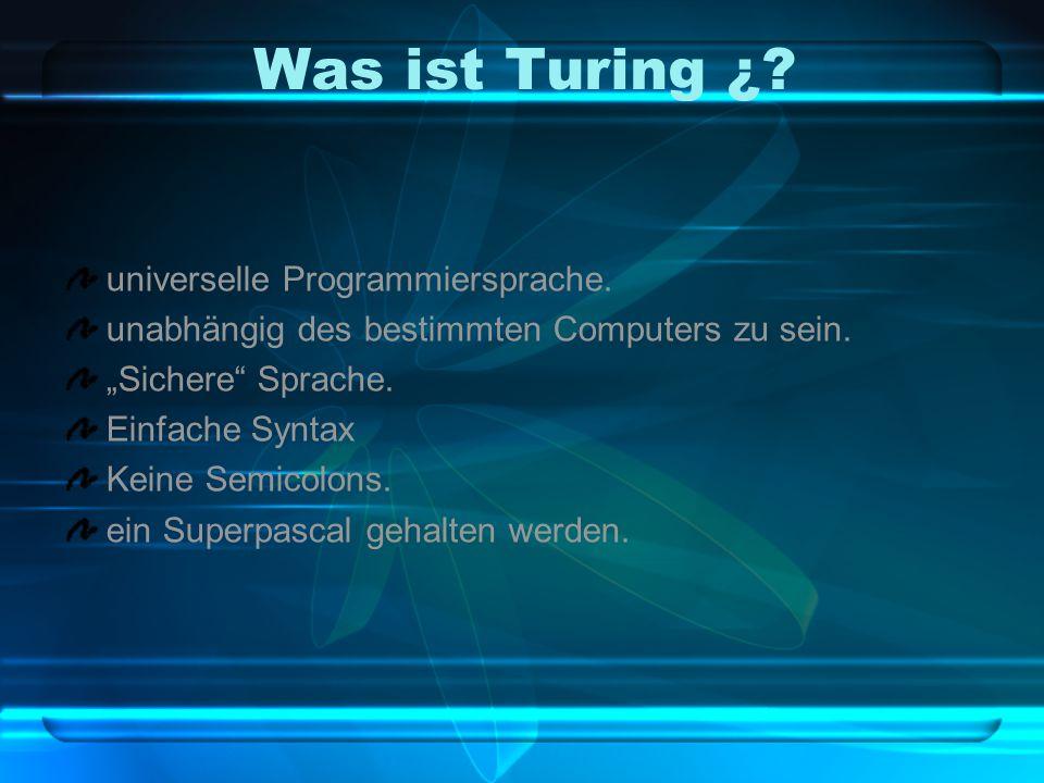 Vorgerückte Eigenschaften von Turing Natürliche(nicht unterzeichnete) Zahlen, Bitverarbeitung, Unterprogramme als Variablen, Buchstaben und örtlich festgelegte Längenzeichfolgen, Parallelität mit dem dynamischen Gabeln und den Monitoren, Unterbrechung, die Verfahren anfasst, Vollständig überprüfte unterschiedliche Kompilation, Ausnahmezufuhren, Input/Output des binären und gelegentlichen Zuganges, Abhängigkeitskompilation.