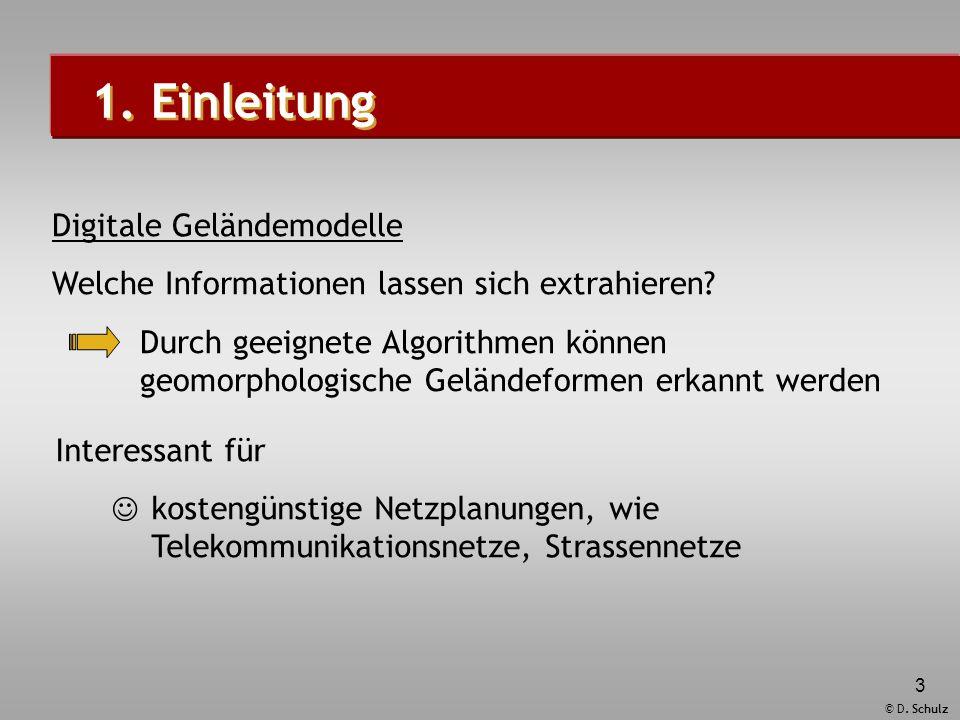 © D. Schulz 3 1. Einleitung Digitale Geländemodelle Welche Informationen lassen sich extrahieren? Interessant für kostengünstige Netzplanungen, wie Te