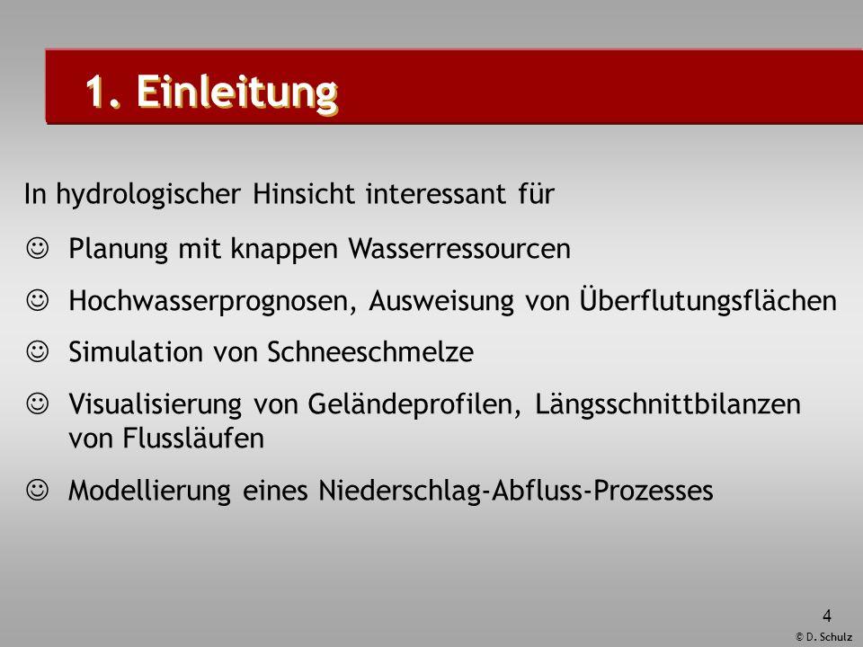 © D. Schulz 4 1. Einleitung Planung mit knappen Wasserressourcen In hydrologischer Hinsicht interessant für Hochwasserprognosen, Ausweisung von Überfl