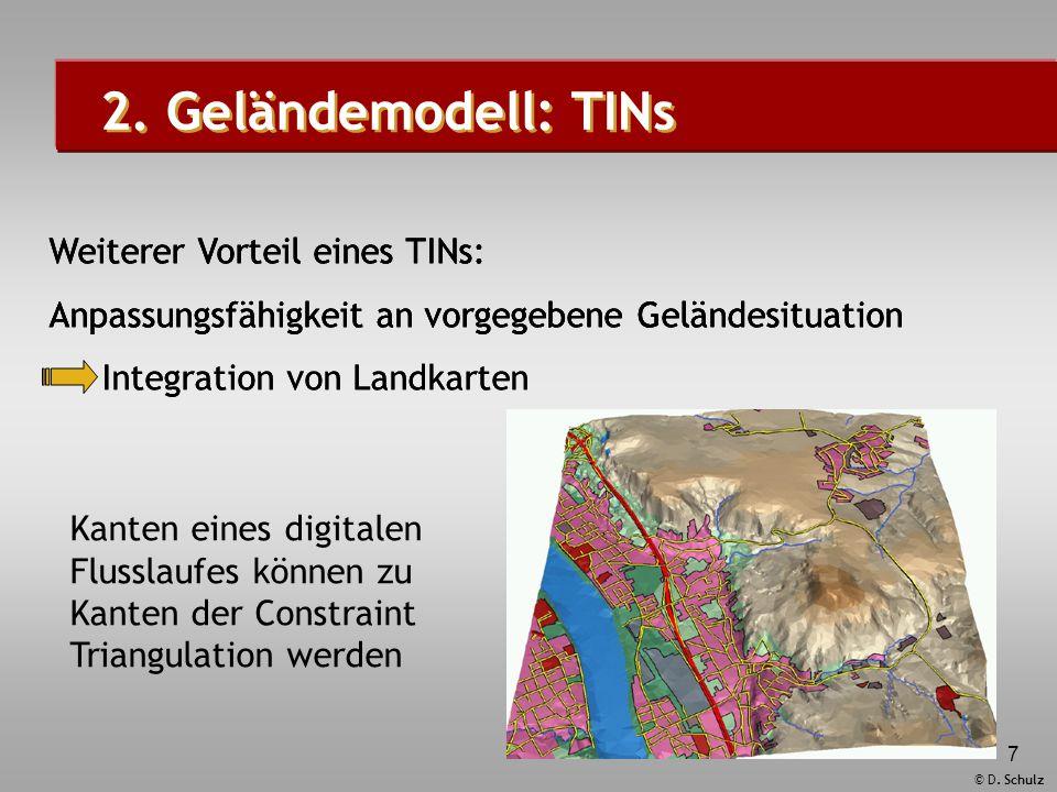 © D. Schulz 7 2. Geländemodell: TINs Weiterer Vorteil eines TINs: Anpassungsfähigkeit an vorgegebene Geländesituation Weiterer Vorteil eines TINs: Anp