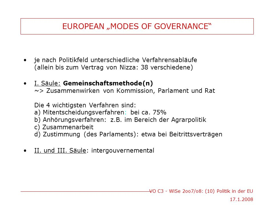 """VO C3 - WiSe 2oo7/o8: (10) Politik in der EU 17.1.2008 EUROPEAN """"MODES OF GOVERNANCE je nach Politikfeld unterschiedliche Verfahrensabläufe (allein bis zum Vertrag von Nizza: 38 verschiedene) I."""