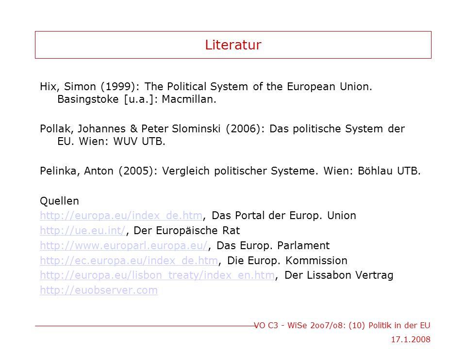 VO C3 - WiSe 2oo7/o8: (10) Politik in der EU 17.1.2008 Literatur Hix, Simon (1999): The Political System of the European Union.