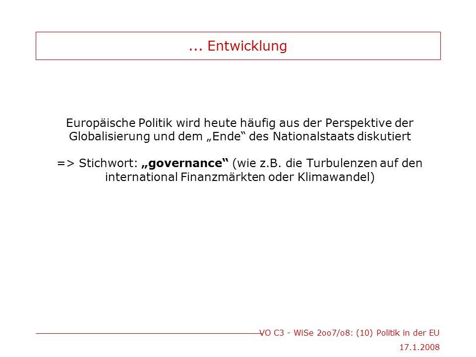 VO C3 - WiSe 2oo7/o8: (10) Politik in der EU 17.1.2008... Entwicklung Europäische Politik wird heute häufig aus der Perspektive der Globalisierung und
