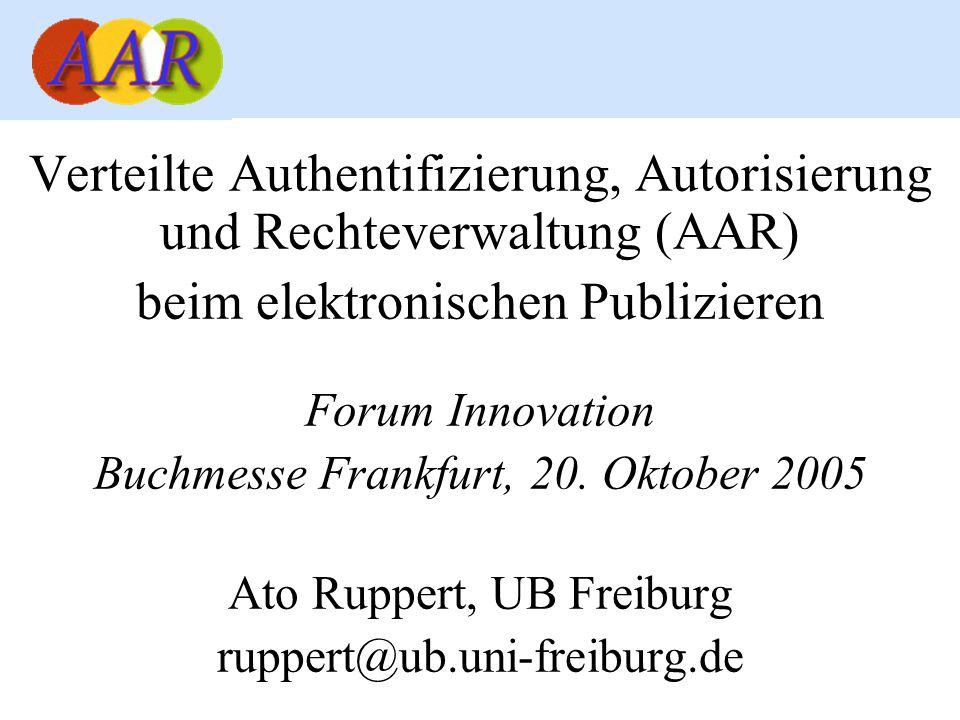 Verteilte Authentifizierung, Autorisierung und Rechteverwaltung (AAR) beim elektronischen Publizieren Forum Innovation Buchmesse Frankfurt, 20. Oktobe