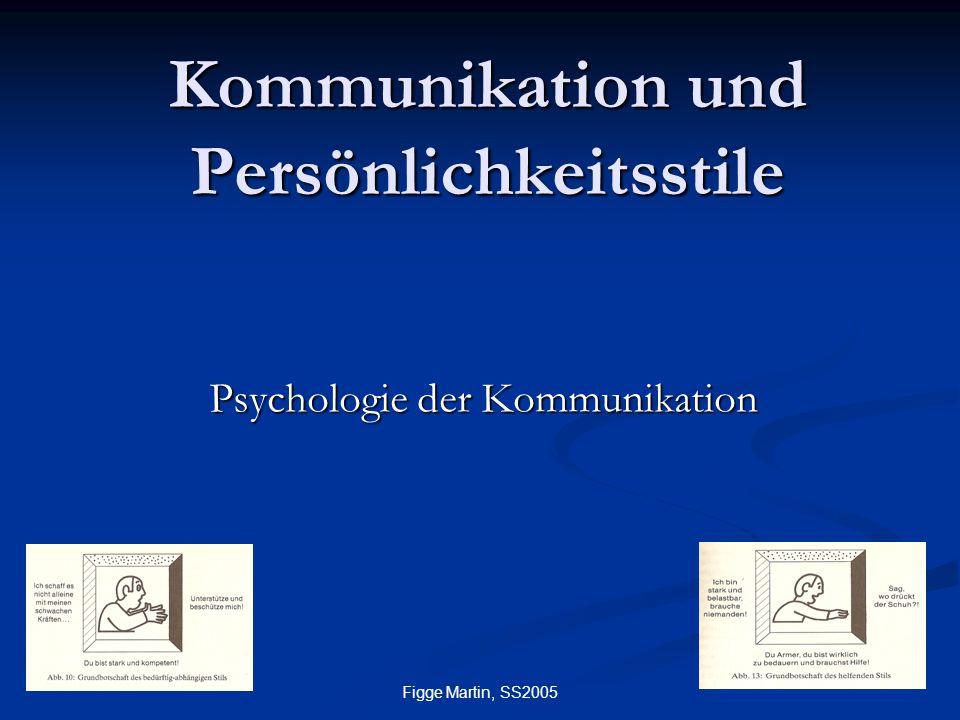 Figge Martin, SS2005 Kommunikation und Persönlichkeitsstile Psychologie der Kommunikation