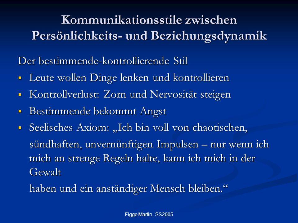Figge Martin, SS2005 Kommunikationsstile zwischen Persönlichkeits- und Beziehungsdynamik Der bestimmende-kontrollierende Stil  Leute wollen Dinge len