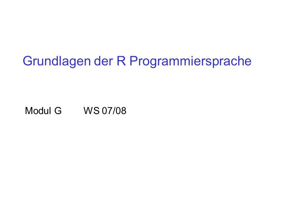 Grundlagen der R Programmiersprache Modul G WS 07/08