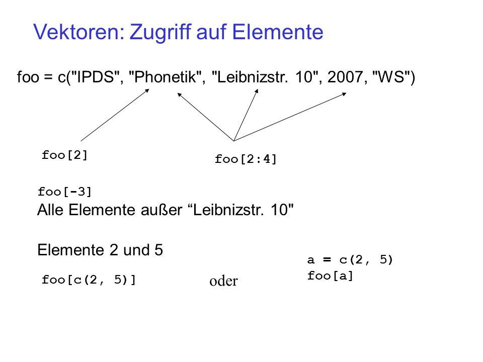 Vektoren: Zugriff auf Elemente foo = c( IPDS , Phonetik , Leibnizstr.