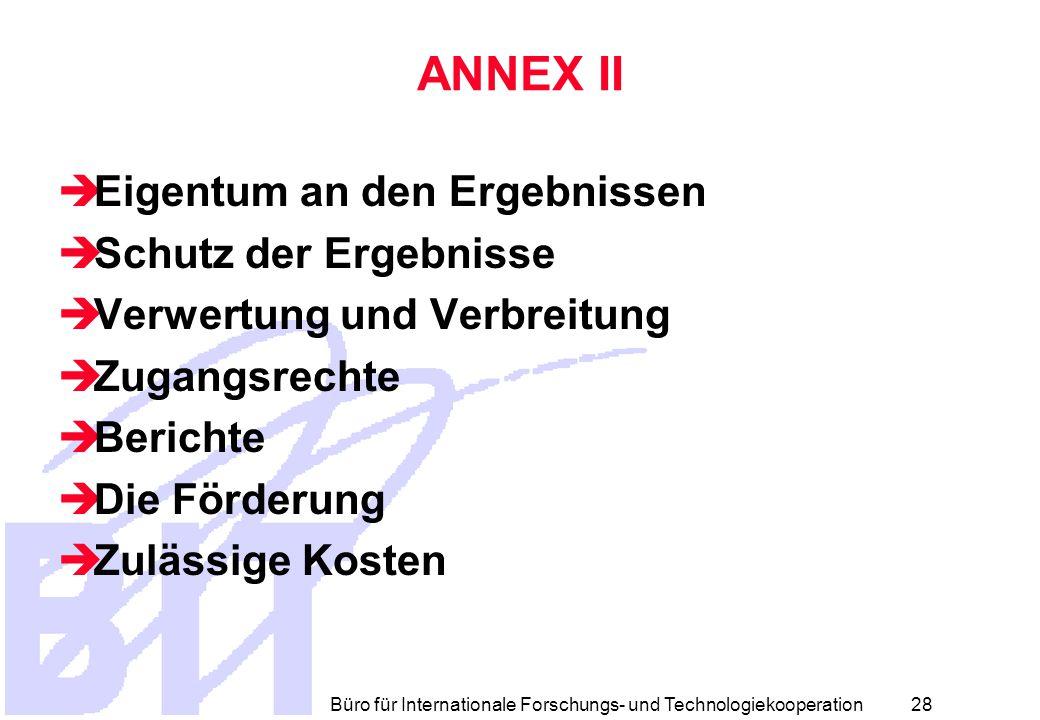 Büro für Internationale Forschungs- und Technologiekooperation 27 ANNEX II  Verlängerung und Unterbrechung  Vertragsänderungen  Beendigung  Vertraulichkeit  Veröffentlichungen  Daten für Evaluationen  Unterverträge  Zession