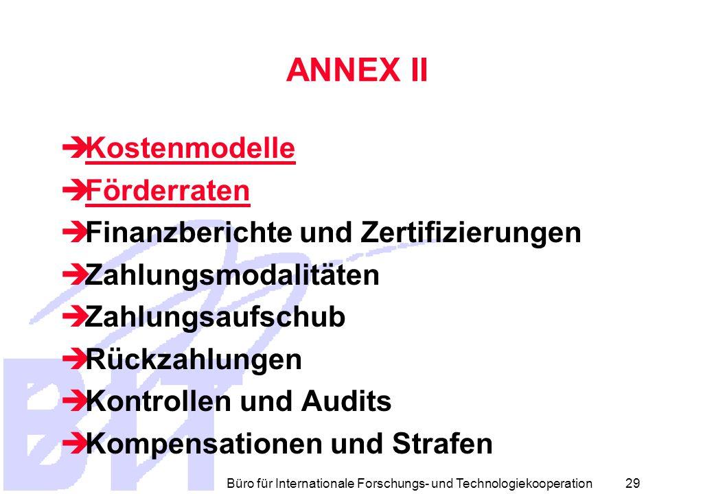 Büro für Internationale Forschungs- und Technologiekooperation 28 ANNEX II  Eigentum an den Ergebnissen  Schutz der Ergebnisse  Verwertung und Verbreitung  Zugangsrechte  Berichte  Die Förderung  Zulässige Kosten