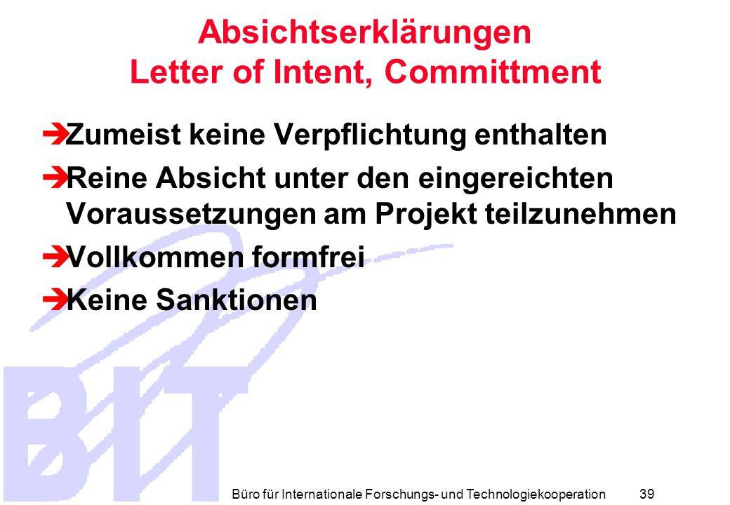 Büro für Internationale Forschungs- und Technologiekooperation 38 Vertraulichkeitsabkommen  Mögliche Regelungsinhalte  Art der Vertraulichkeit  Umfang  Zeitspanne  Definitionen  Rückgabe des Infomaterials  Sanktionen