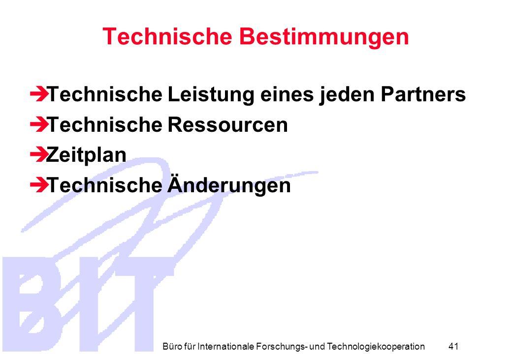 Büro für Internationale Forschungs- und Technologiekooperation 40 Der Konsortialvertrag Möglicher Inhalt  Präambel  Spezifikum des Anglo-amerikanischen Rechtes  Darstellung der Intentionen und Beweggründe  Definitionen  Verweis auf die EU-Definitionen  Zusätzliche Definitionen  Kann Mißverständnisse ausräumen!!!!